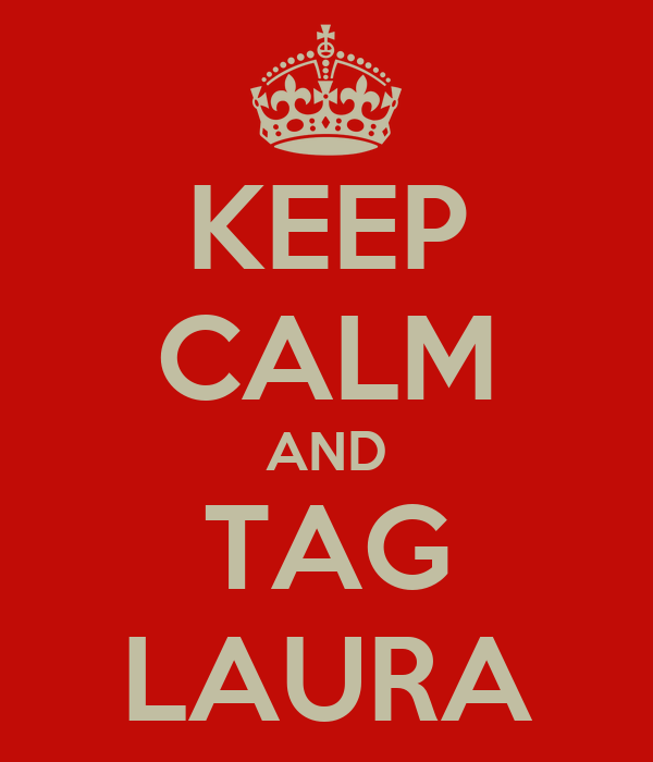 KEEP CALM AND TAG LAURA