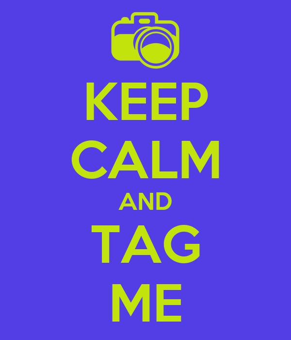 KEEP CALM AND TAG ME
