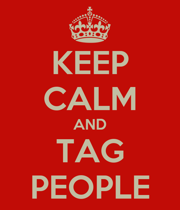 KEEP CALM AND TAG PEOPLE