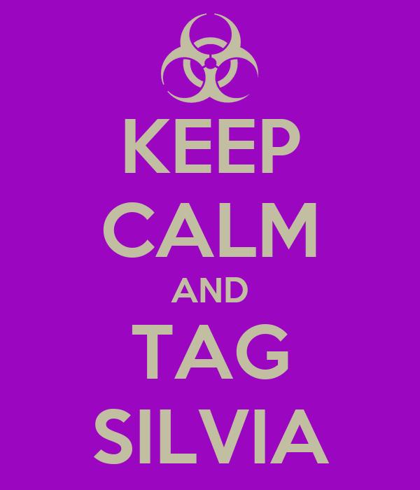 KEEP CALM AND TAG SILVIA