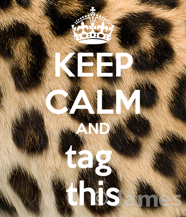 KEEP CALM AND tag  this
