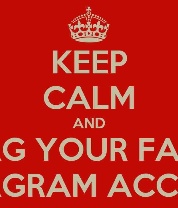 KEEP CALM AND TAG YOUR FAVE INSTAGRAM ACCOUNT