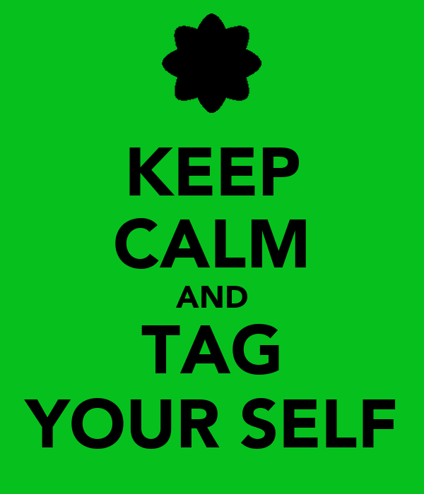 KEEP CALM AND TAG YOUR SELF