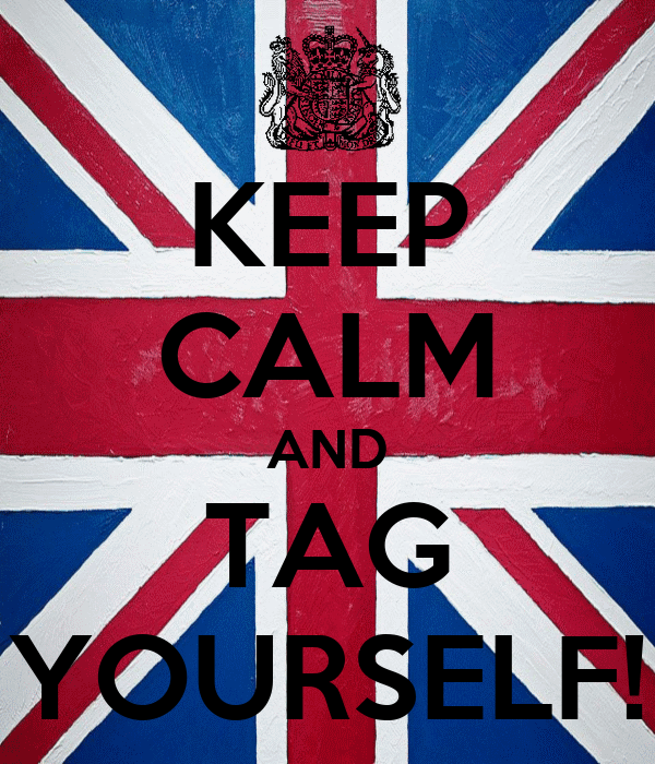 KEEP CALM AND TAG YOURSELF!