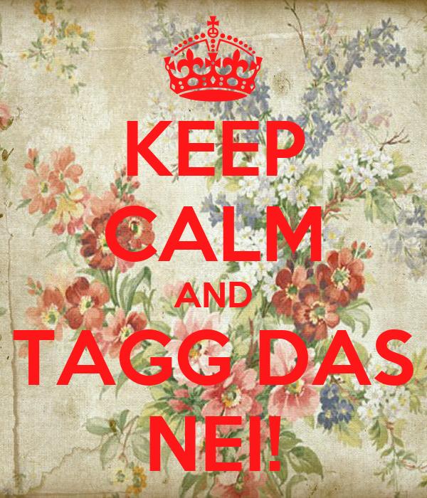 KEEP CALM AND TAGG DAS NEI!