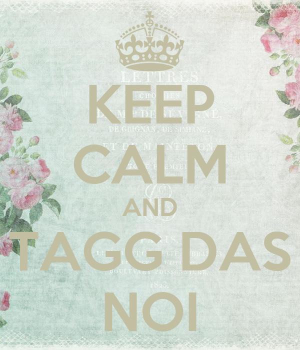 KEEP CALM AND TAGG DAS NOI
