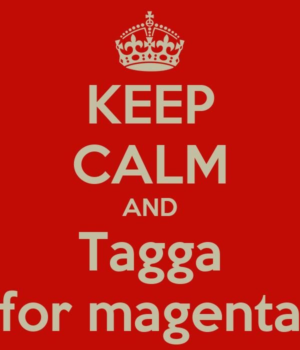 KEEP CALM AND Tagga for magenta