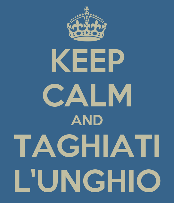 KEEP CALM AND TAGHIATI L'UNGHIO