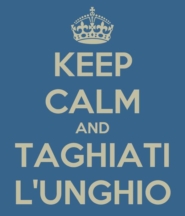 KEEP CALM AND TAGHIATI L'UNGHIO
