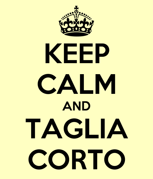 KEEP CALM AND TAGLIA CORTO