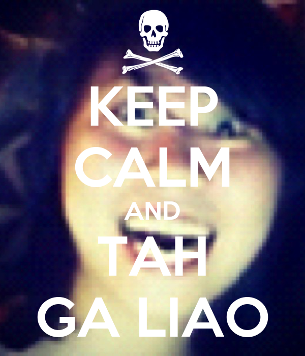 KEEP CALM AND TAH GA LIAO