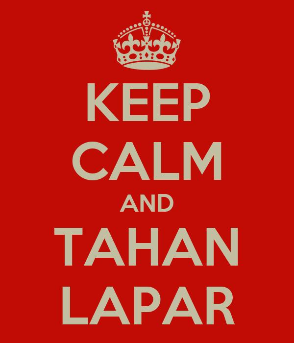 KEEP CALM AND TAHAN LAPAR