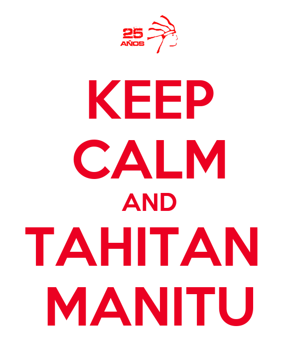 KEEP CALM AND TAHITAN  MANITU