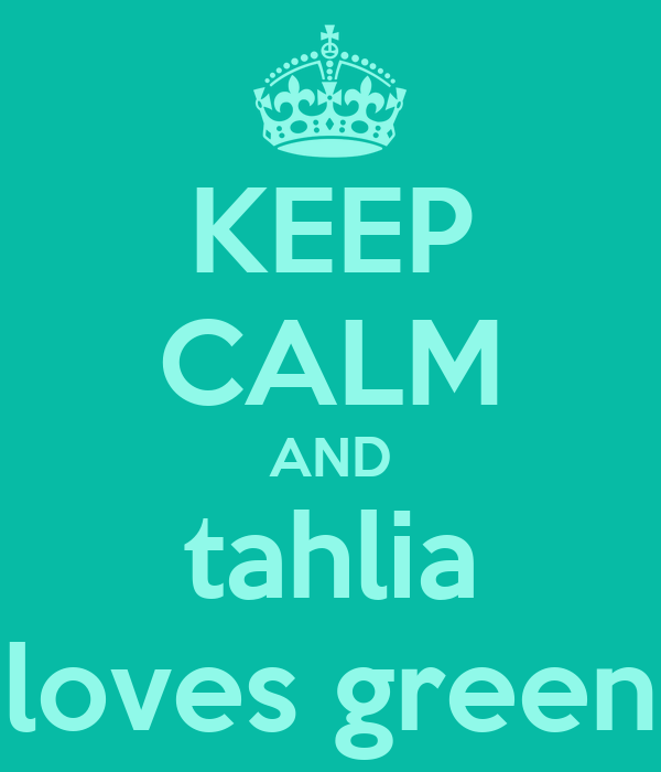 KEEP CALM AND tahlia loves green