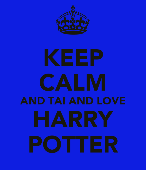 KEEP CALM AND TAI AND LOVE HARRY POTTER
