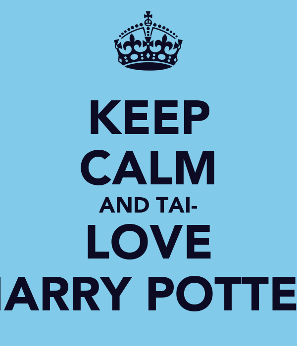 KEEP CALM AND TAI- LOVE HARRY POTTER