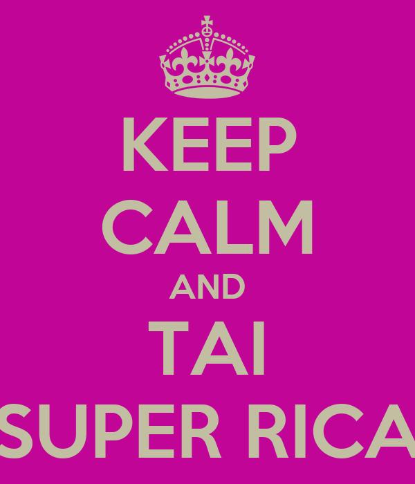 KEEP CALM AND TAI SUPER RICA