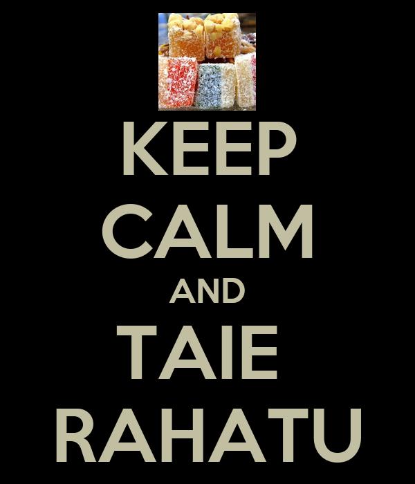 KEEP CALM AND TAIE  RAHATU