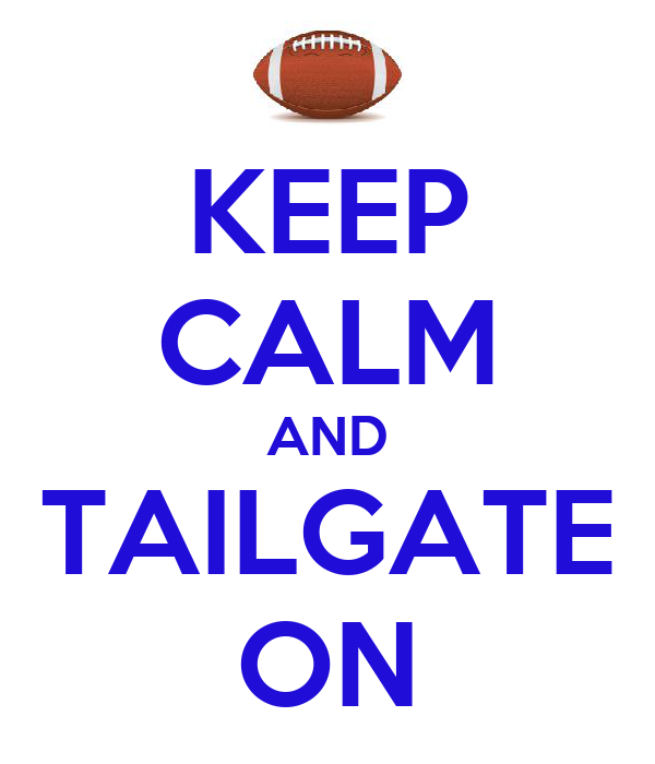 KEEP CALM AND TAILGATE ON