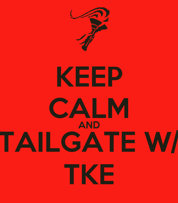 KEEP CALM AND TAILGATE W/ TKE