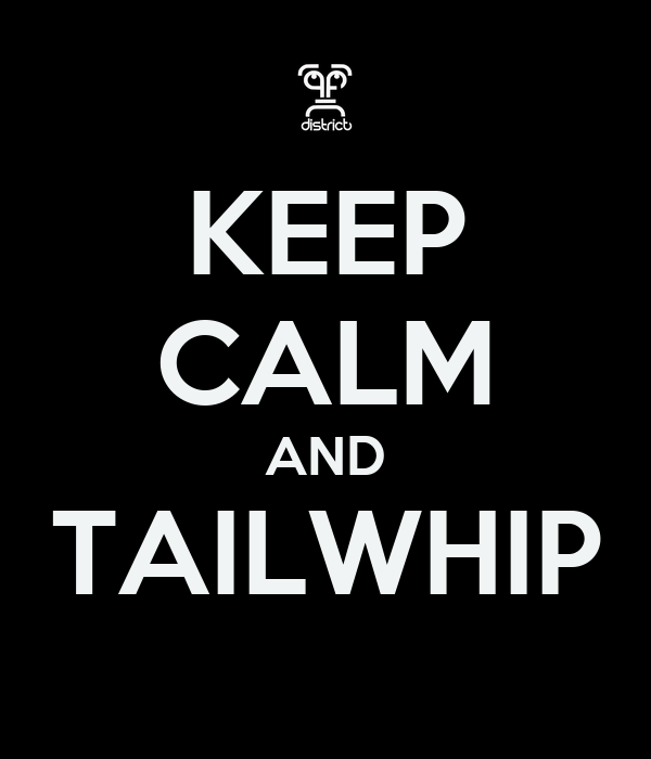 KEEP CALM AND TAILWHIP