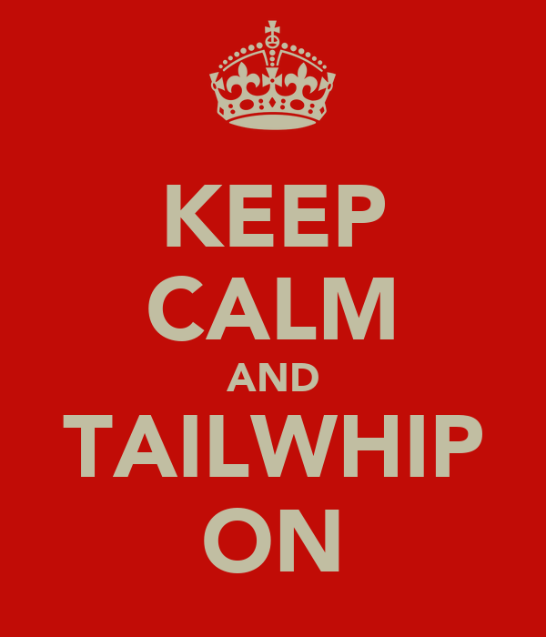 KEEP CALM AND TAILWHIP ON