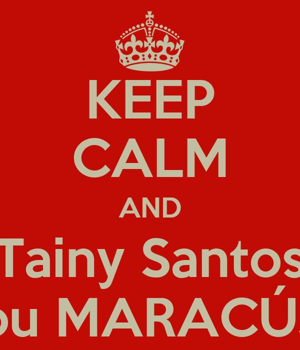 KEEP CALM AND Tainy Santos tomou MARACÚJINA