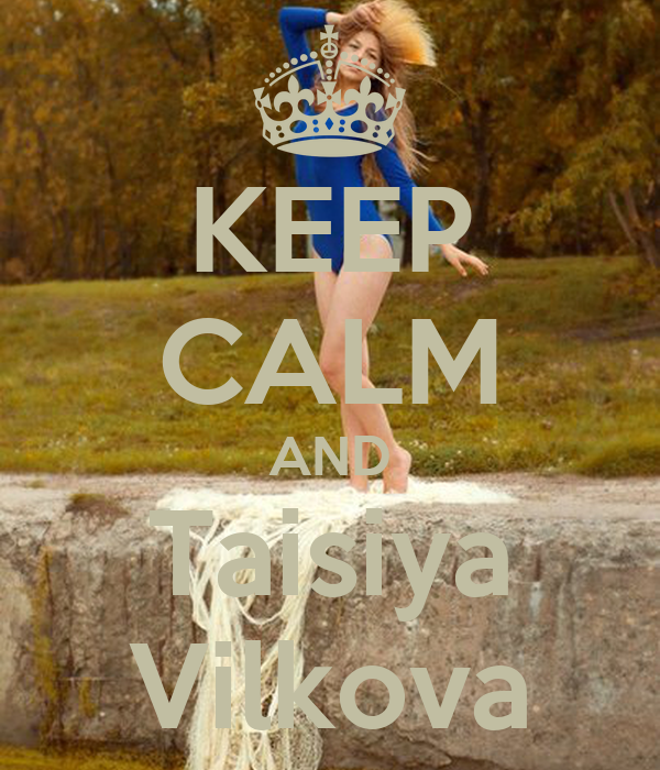 KEEP CALM AND Taisiya Vilkova