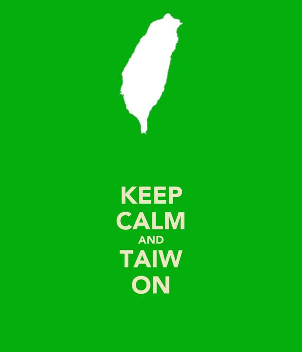 KEEP CALM AND TAIW ON