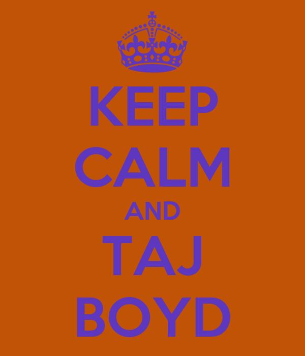 KEEP CALM AND TAJ BOYD