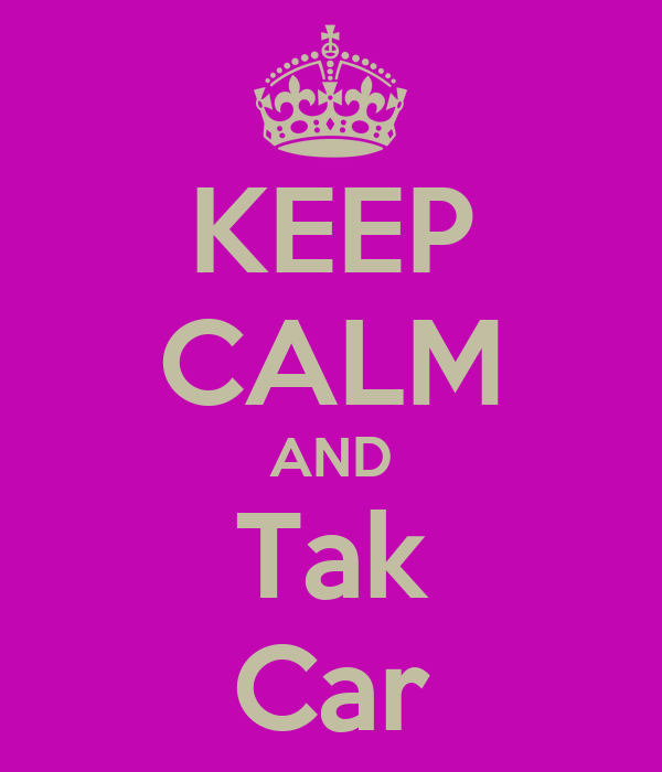 KEEP CALM AND Tak Car