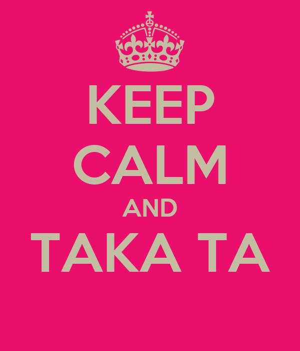 KEEP CALM AND TAKA TA