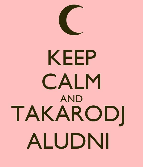 KEEP CALM AND TAKARODJ  ALUDNI