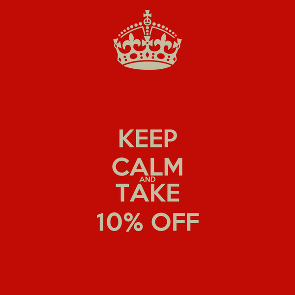 KEEP CALM AND TAKE 10% OFF