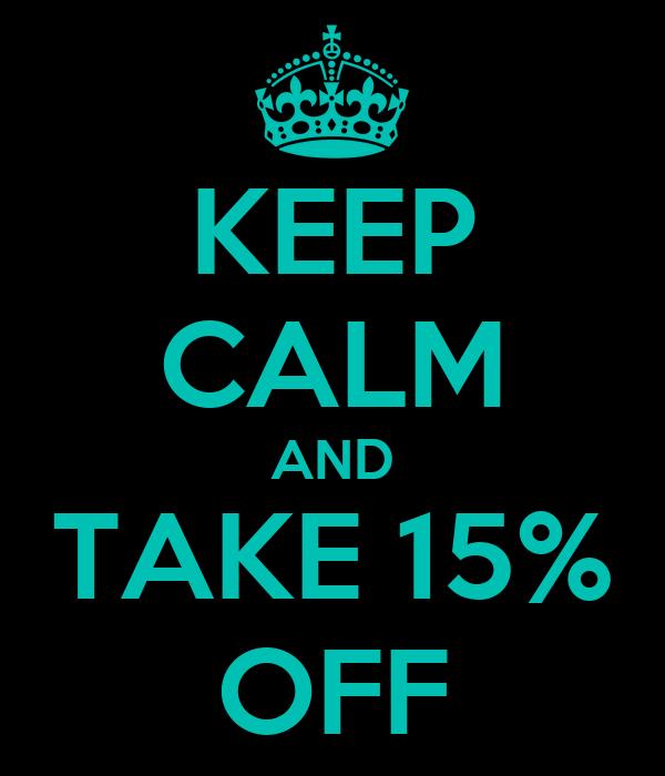 KEEP CALM AND TAKE 15% OFF