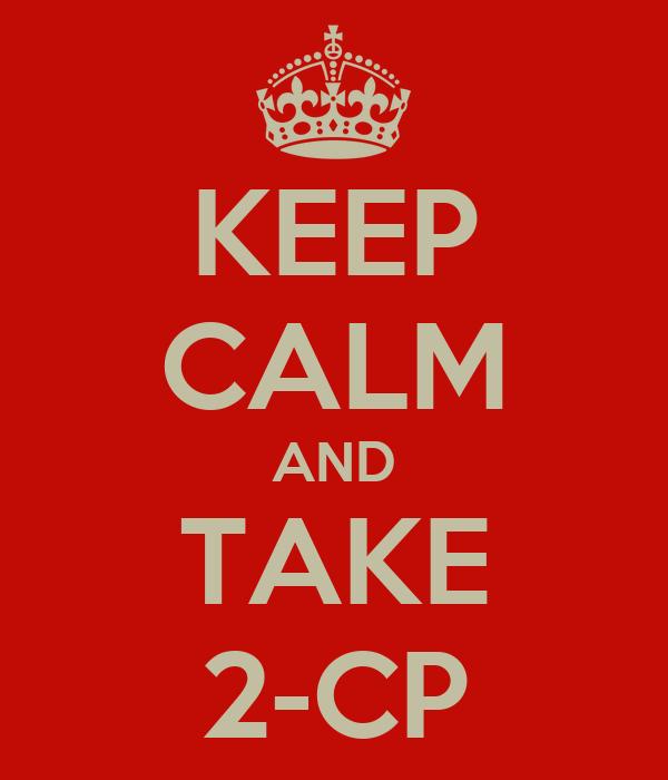 KEEP CALM AND TAKE 2-CP