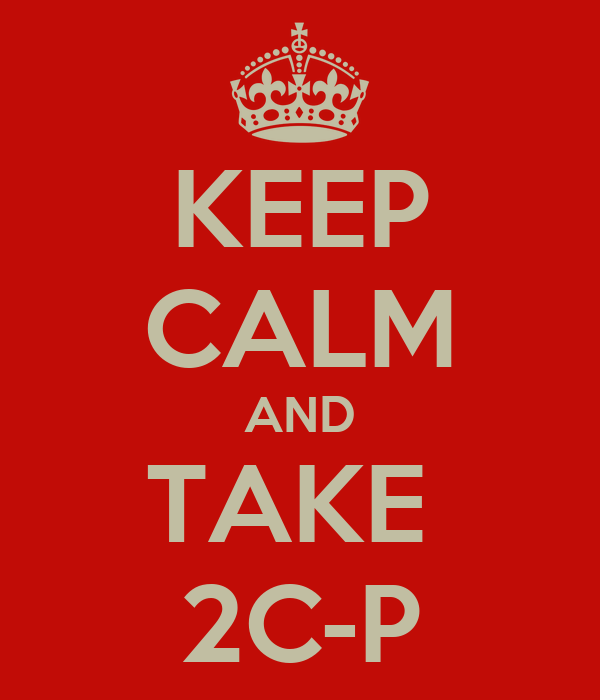 KEEP CALM AND TAKE  2C-P
