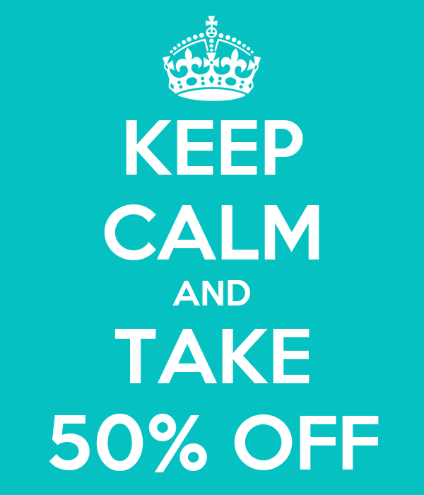 KEEP CALM AND TAKE 50% OFF