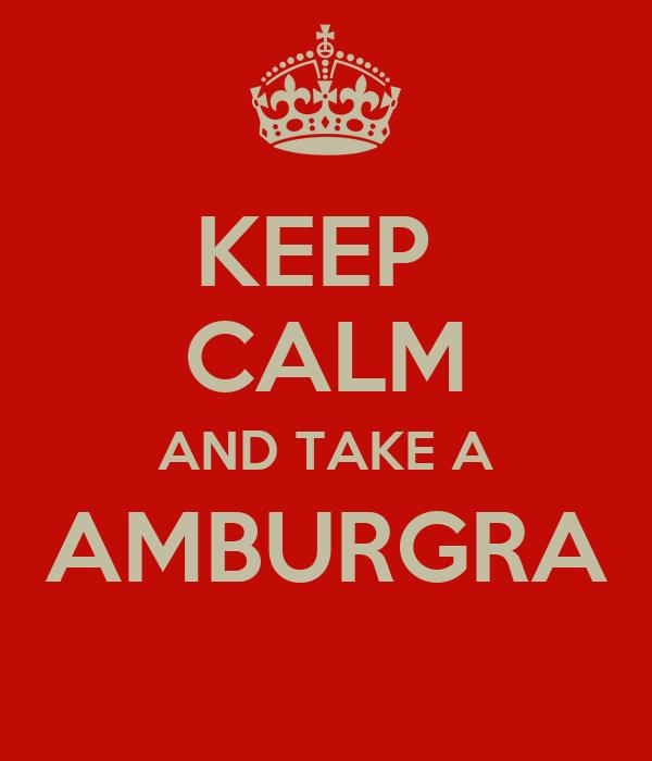 KEEP  CALM AND TAKE A AMBURGRA