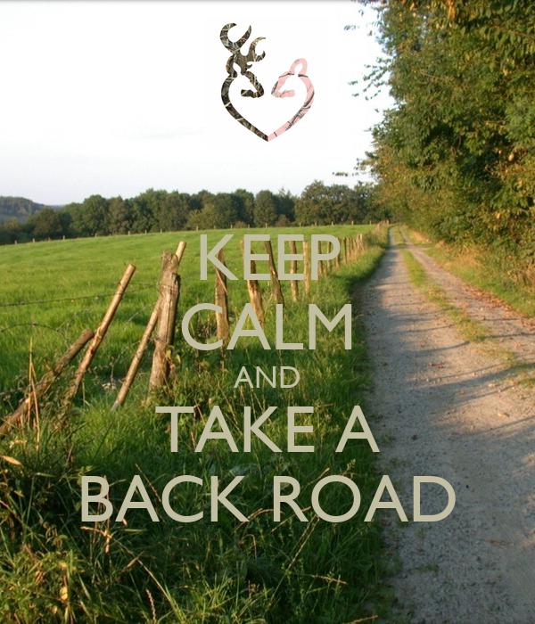 KEEP CALM AND TAKE A BACK ROAD