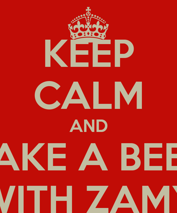 KEEP CALM AND TAKE A BEER WITH ZAMY