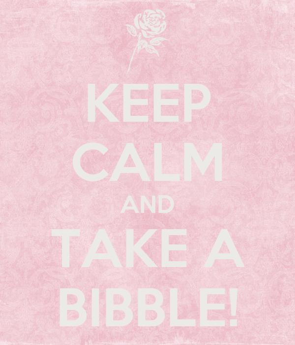 KEEP CALM AND TAKE A BIBBLE!