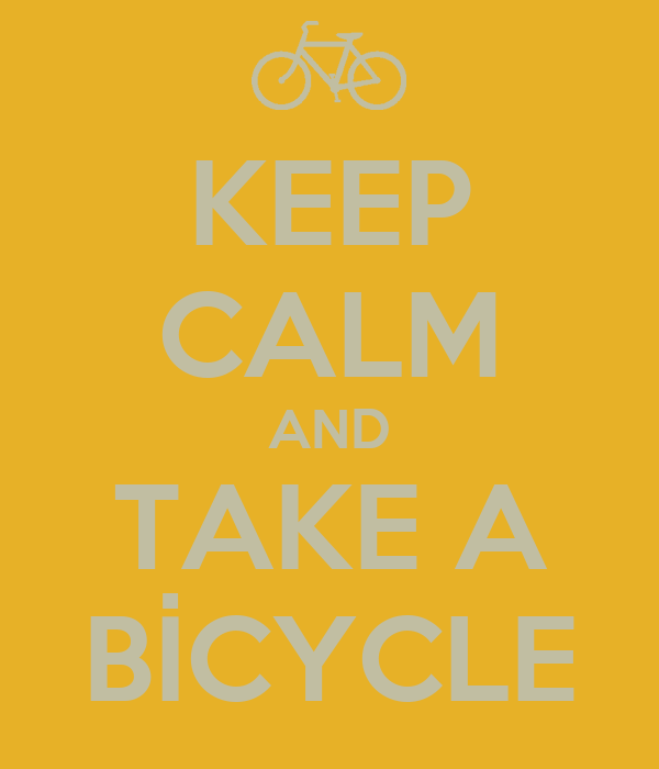 KEEP CALM AND TAKE A BİCYCLE