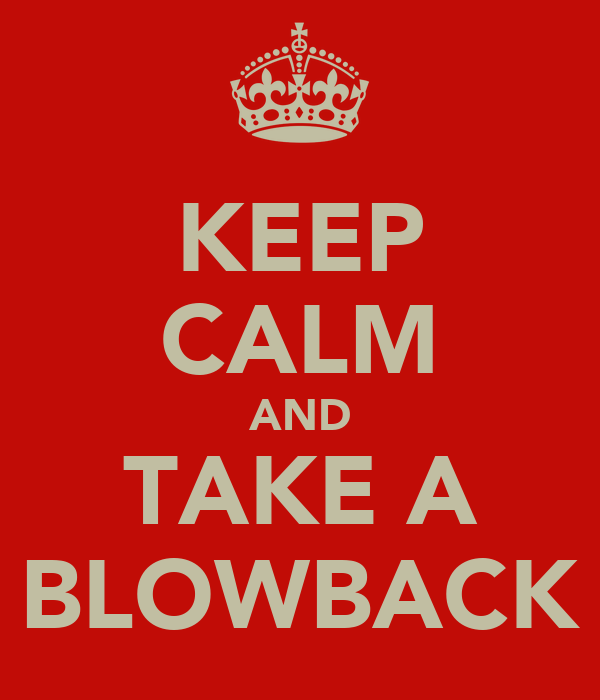 KEEP CALM AND TAKE A BLOWBACK