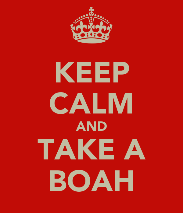 KEEP CALM AND TAKE A BOAH