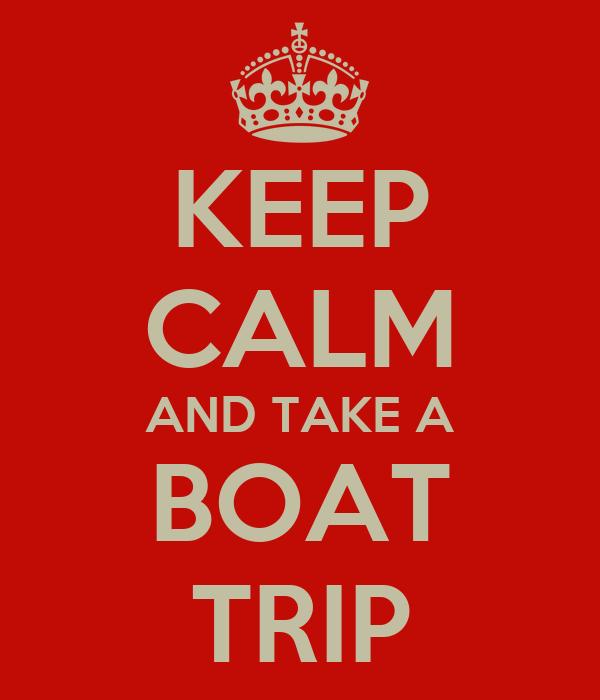 KEEP CALM AND TAKE A BOAT TRIP