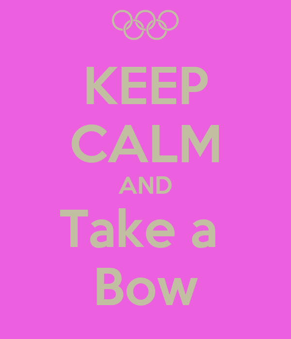 KEEP CALM AND Take a  Bow