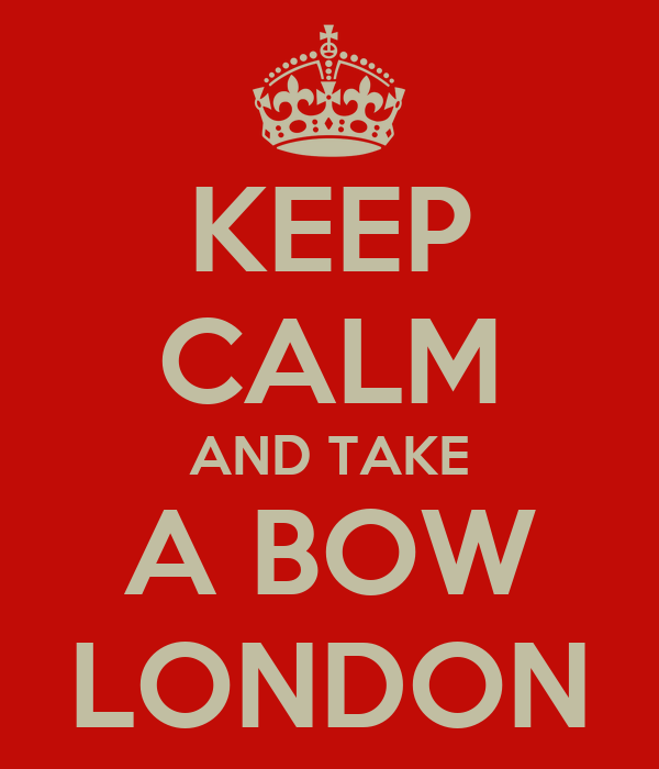 KEEP CALM AND TAKE A BOW LONDON