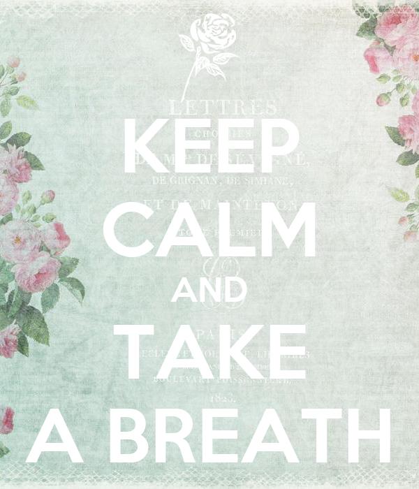 KEEP CALM AND TAKE A BREATH