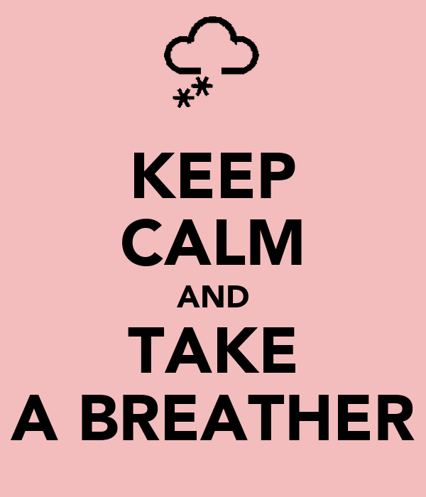 KEEP CALM AND TAKE A BREATHER